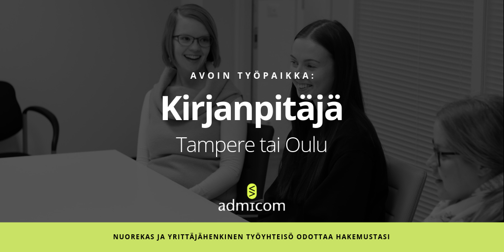 Avoin työpaikka: Kirjanpitäjä - Tampere/Oulu - Admicom Finland Oy